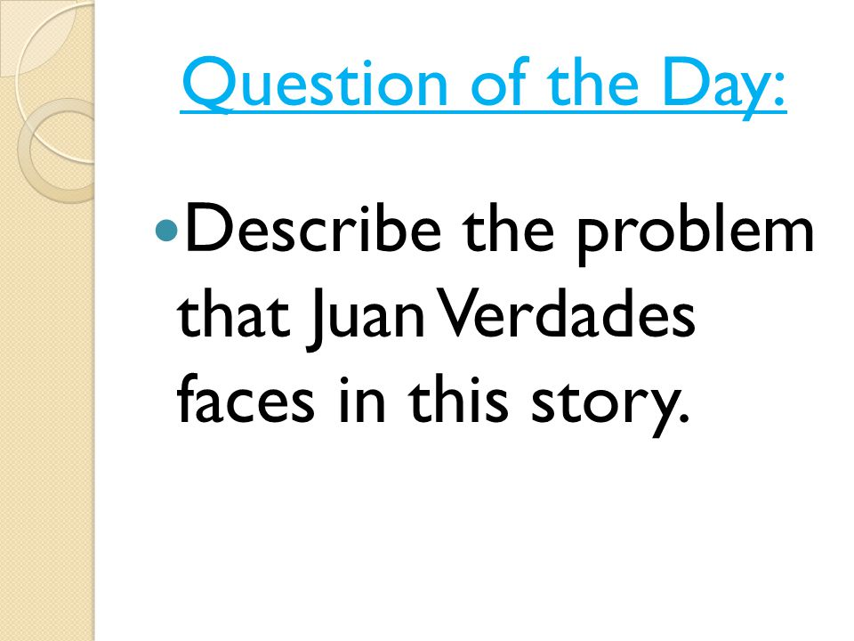 Question of the Day: Describe the problem that Juan Verdades faces in this story.
