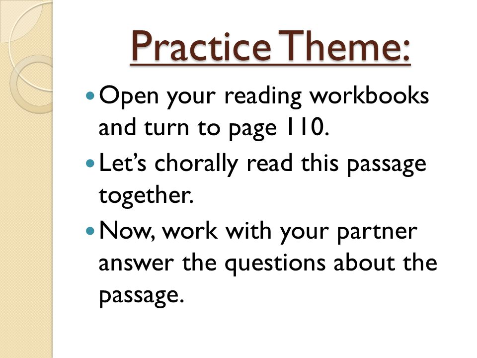 Practice Theme: Open your reading workbooks and turn to page 110.