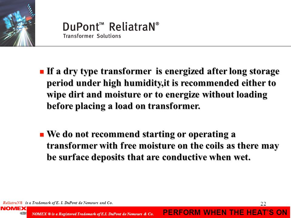 If a dry type transformer is energized after long storage period under high humidity,it is recommended either to wipe dirt and moisture or to energize without loading before placing a load on transformer.