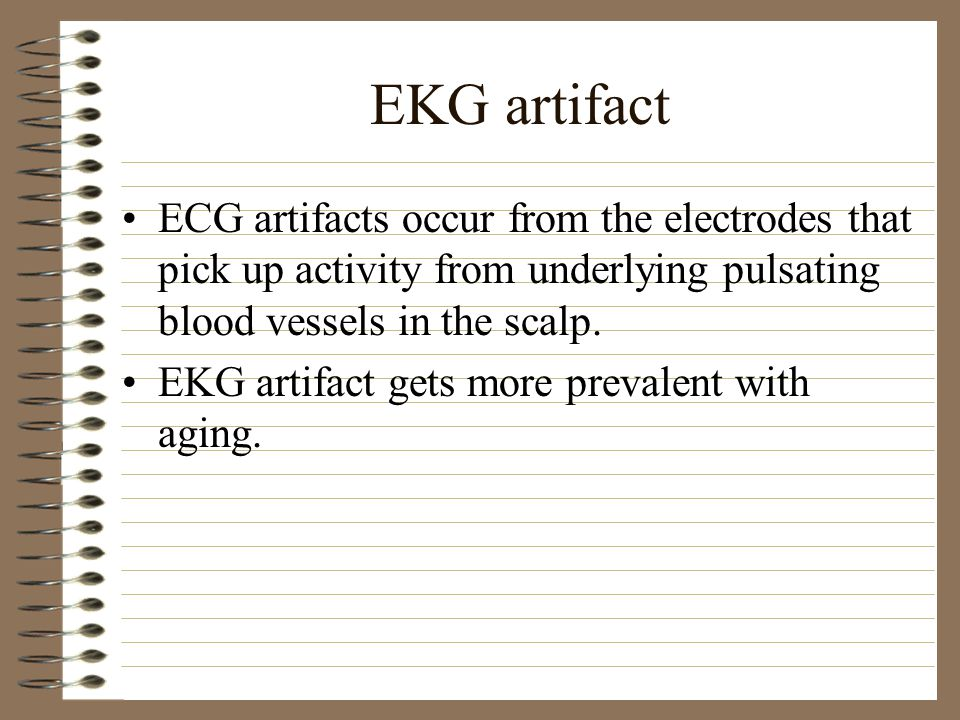 EKG artifact ECG artifacts occur from the electrodes that pick up activity from underlying pulsating blood vessels in the scalp.