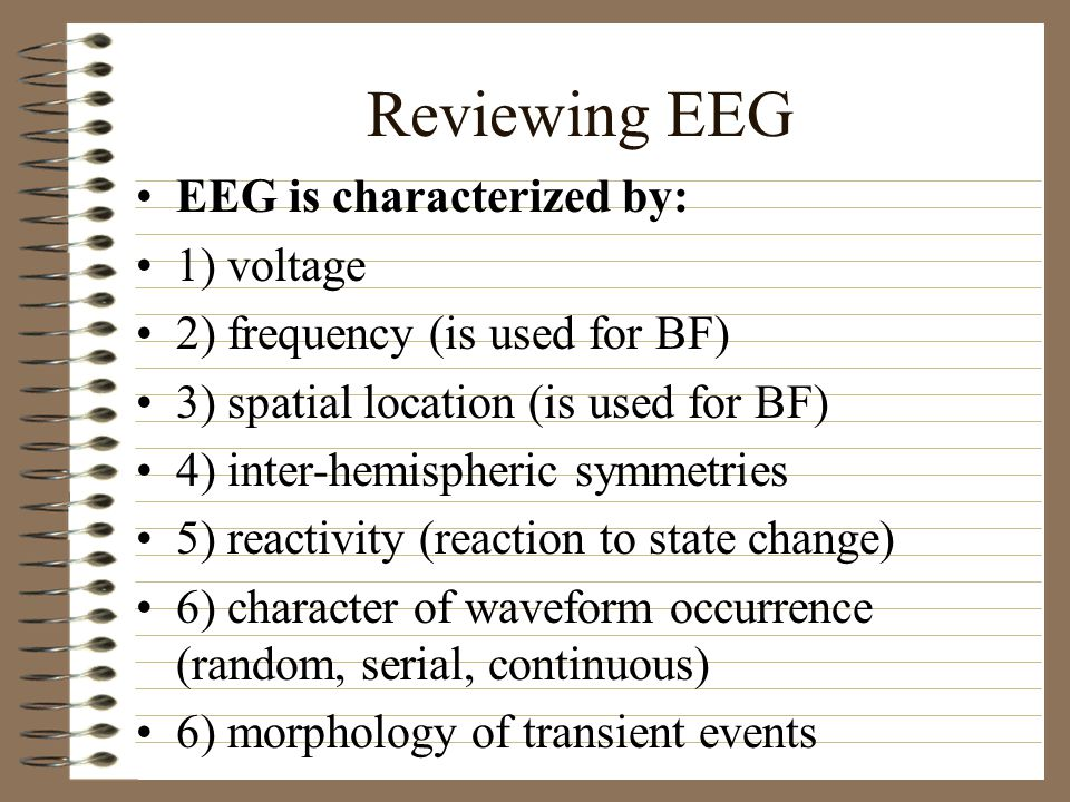 Reviewing EEG EEG is characterized by: 1) voltage