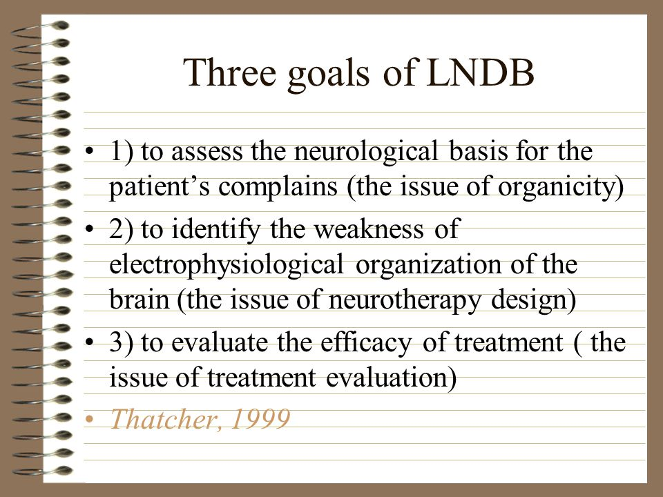 Three goals of LNDB 1) to assess the neurological basis for the patient's complains (the issue of organicity)