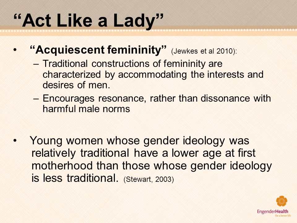 Act Like a Lady Acquiescent femininity (Jewkes et al 2010):