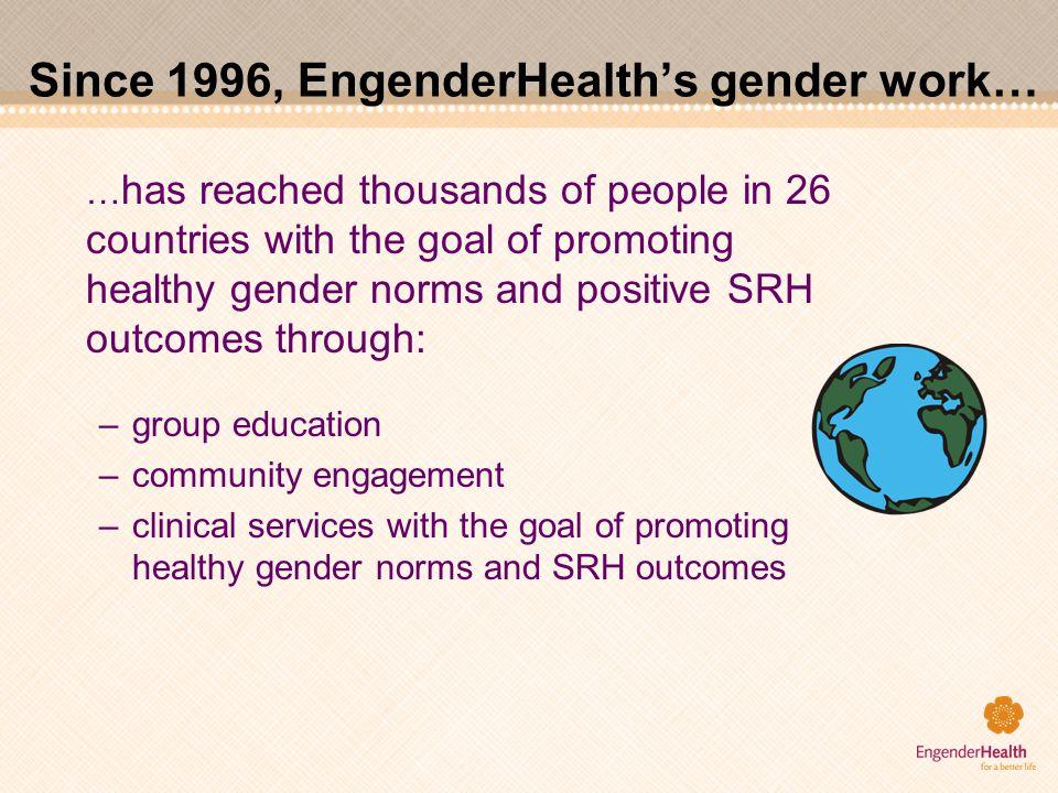 Since 1996, EngenderHealth's gender work…