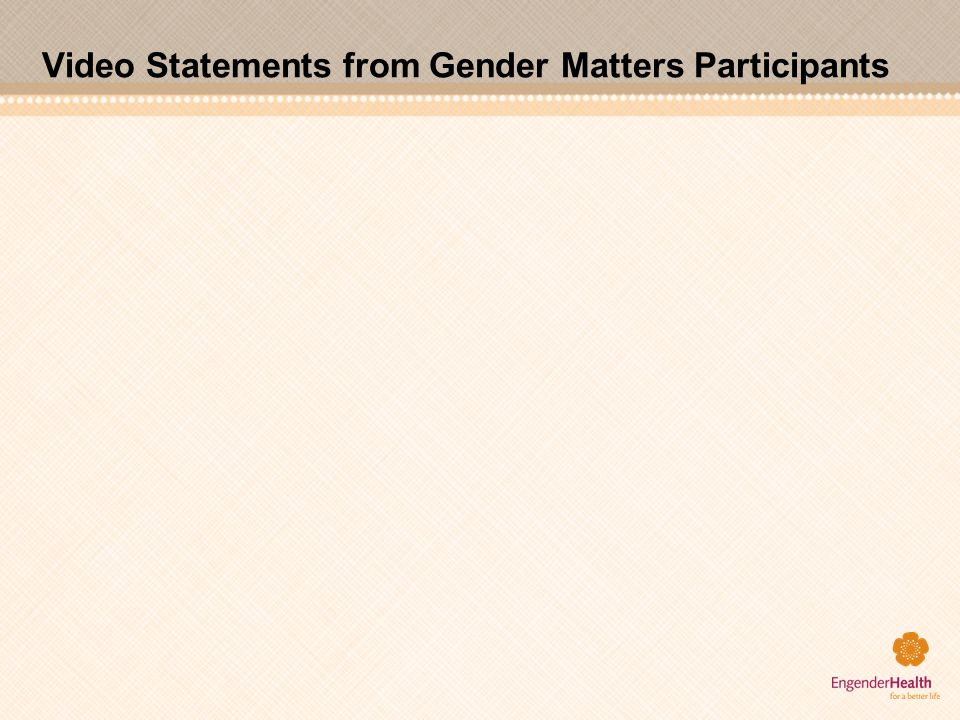 Video Statements from Gender Matters Participants