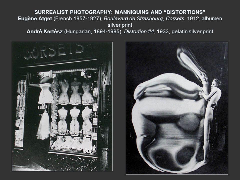 SURREALIST PHOTOGRAPHY: MANNIQUINS AND DISTORTIONS Eugène Atget (French 1857-1927), Boulevard de Strasbourg, Corsets, 1912, albumen silver print André Kertész (Hungarian, 1894-1985), Distortion #4, 1933, gelatin silver print