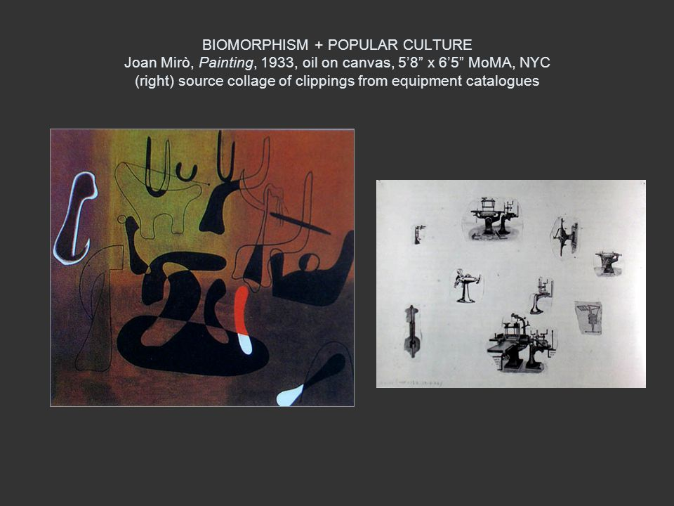 BIOMORPHISM + POPULAR CULTURE Joan Mirò, Painting, 1933, oil on canvas, 5'8 x 6'5 MoMA, NYC (right) source collage of clippings from equipment catalogues