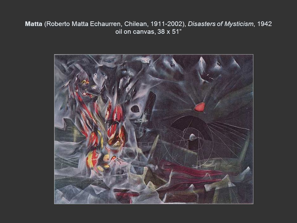 Matta (Roberto Matta Echaurren, Chilean, ), Disasters of Mysticism, 1942 oil on canvas, 38 x 51