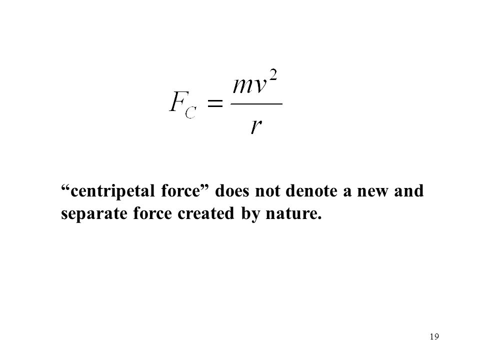 centripetal force does not denote a new and separate force created by nature.