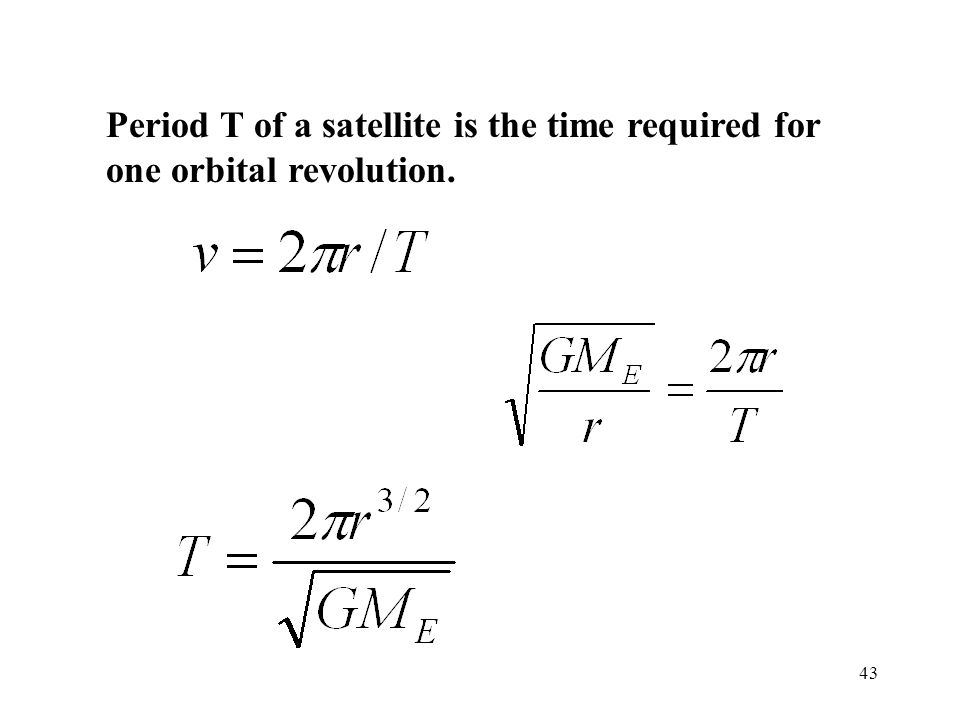 Period T of a satellite is the time required for one orbital revolution.