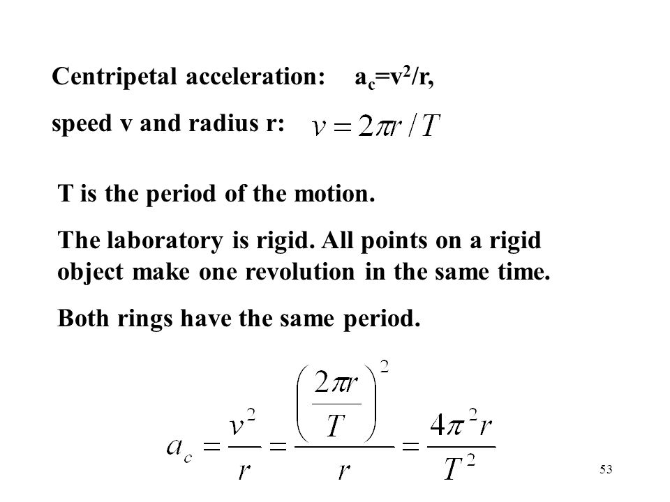 Centripetal acceleration: ac=v2/r,