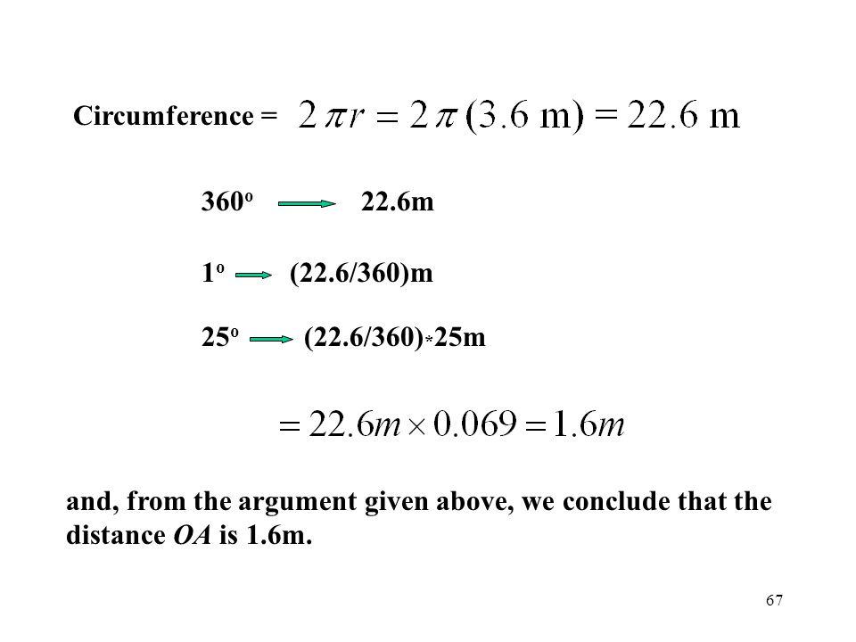 Circumference = 360o 22.6m. 1o (22.6/360)m. 25o (22.6/360)*25m.