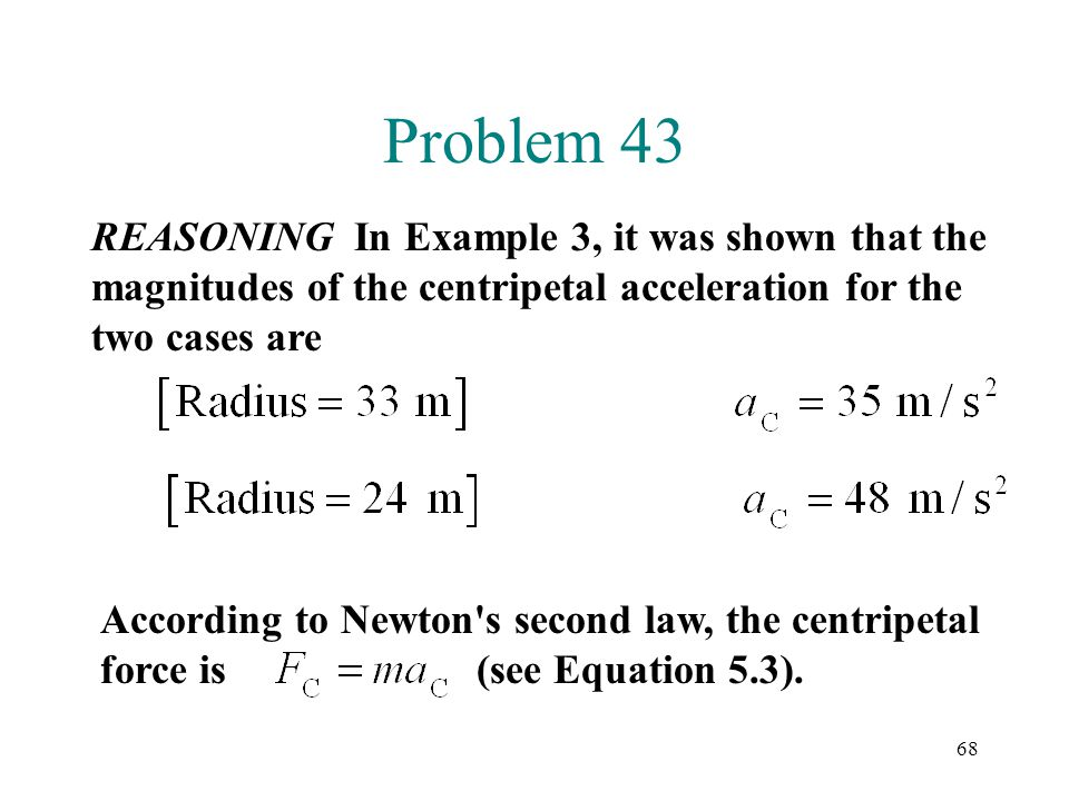Problem 43 REASONING In Example 3, it was shown that the magnitudes of the centripetal acceleration for the two cases are.