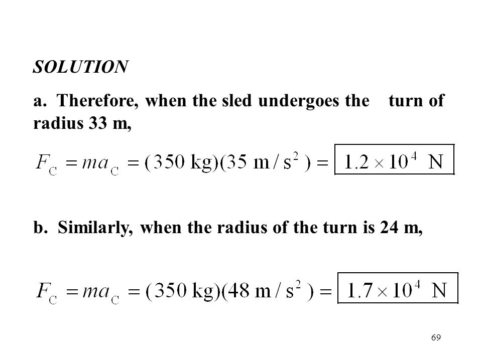 SOLUTION a. Therefore, when the sled undergoes the turn of radius 33 m, b.