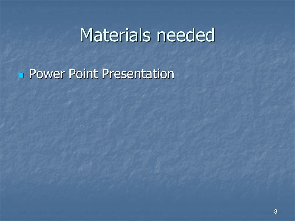 Materials needed Power Point Presentation