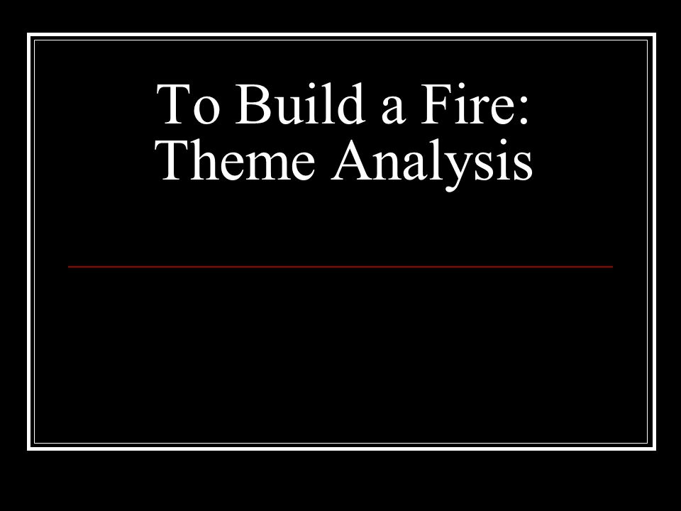 to build a fire summary essay