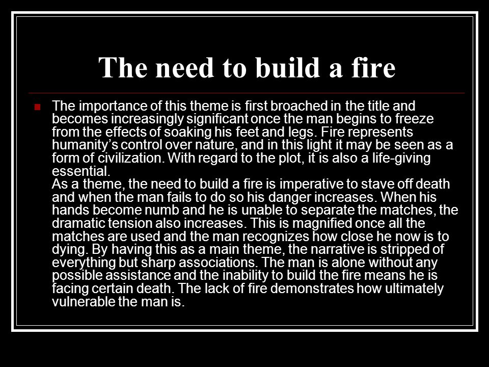 The need to build a fire