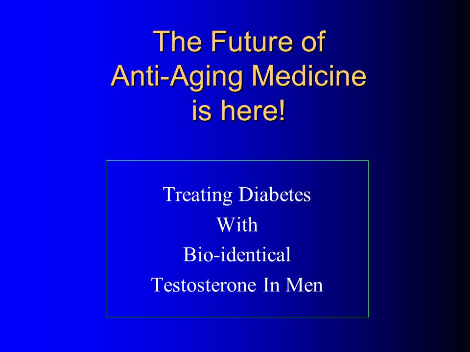 The Future of Anti-Aging Medicine is here!