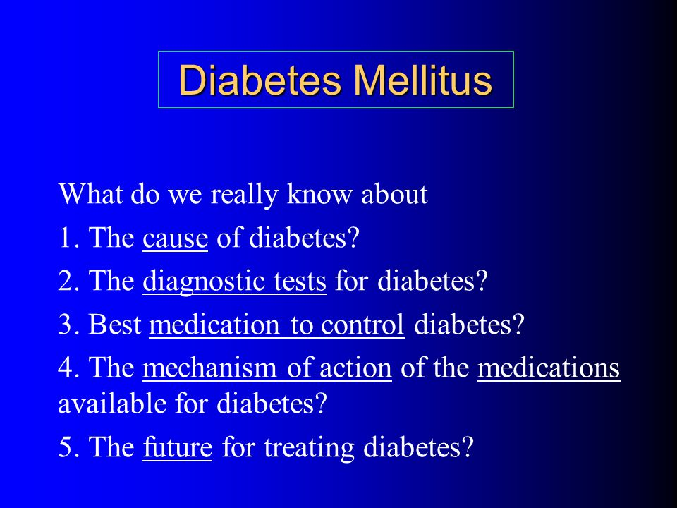 Diabetes Mellitus What do we really know about