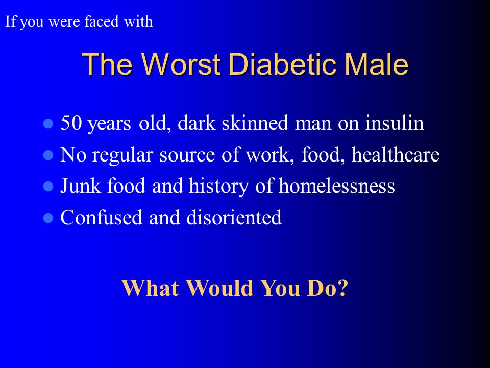 The Worst Diabetic Male