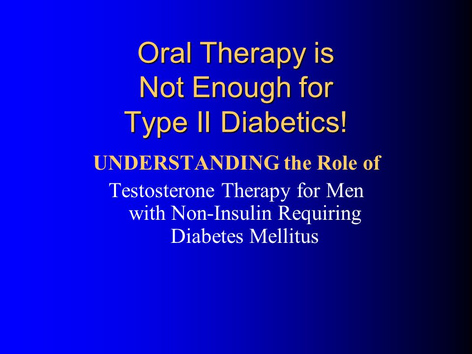 Oral Therapy is Not Enough for Type II Diabetics!
