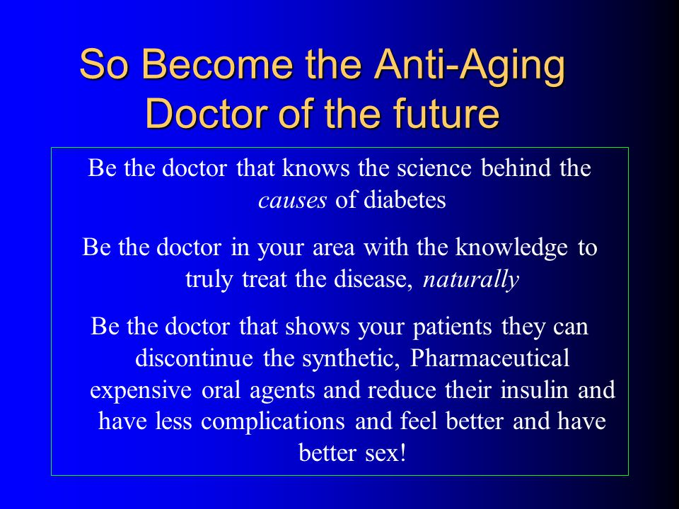So Become the Anti-Aging Doctor of the future