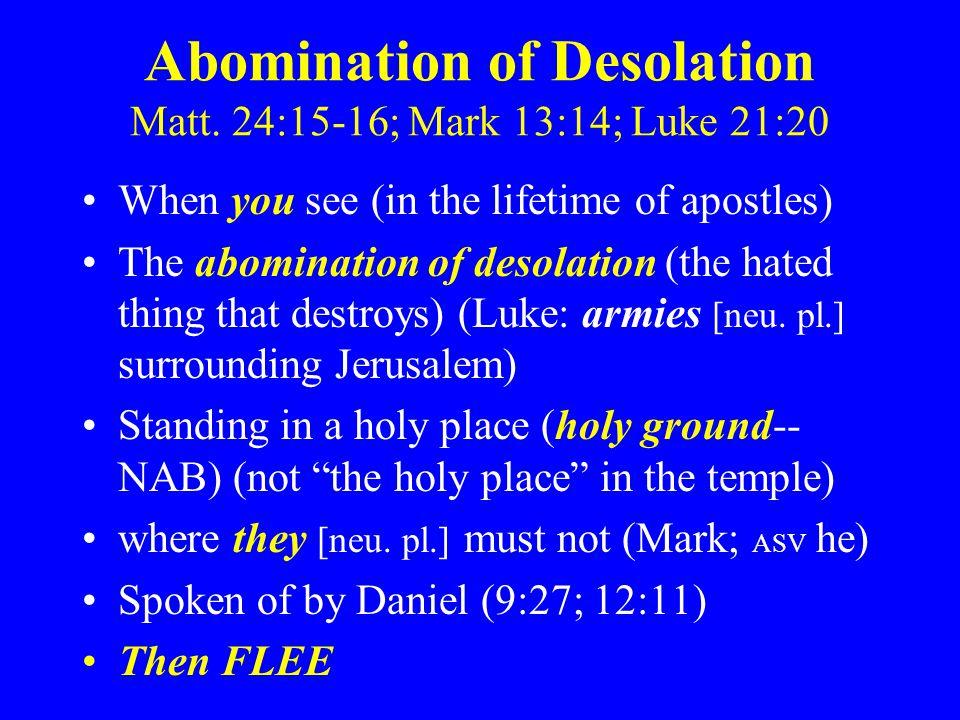 Abomination of Desolation Matt. 24:15-16; Mark 13:14; Luke 21:20