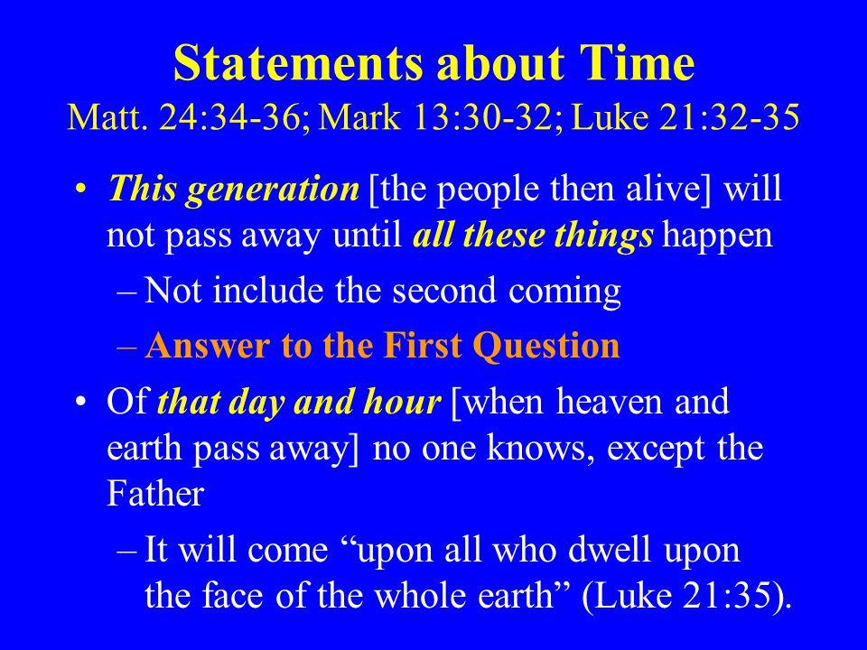 Statements about Time Matt. 24:34-36; Mark 13:30-32; Luke 21:32-35