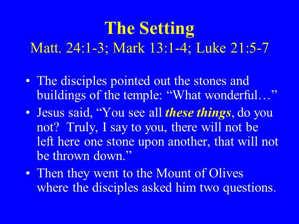 The Setting Matt. 24:1-3; Mark 13:1-4; Luke 21:5-7