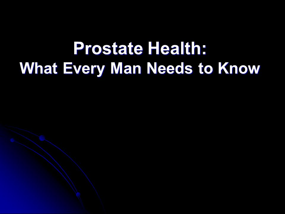 Prostate Health: What Every Man Needs to Know