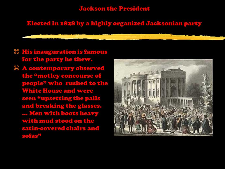 Jackson the President Elected in 1828 by a highly organized Jacksonian party