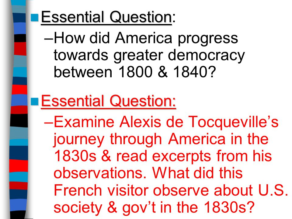 Essential Question: How did America progress towards greater democracy between 1800 & 1840