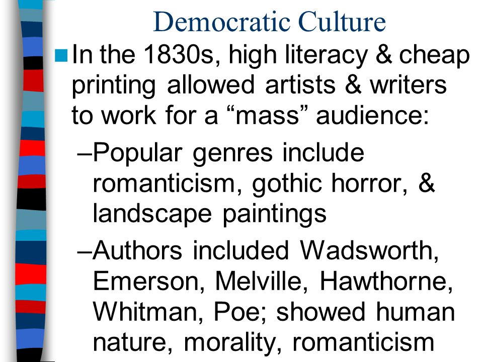 Democratic Culture In the 1830s, high literacy & cheap printing allowed artists & writers to work for a mass audience: