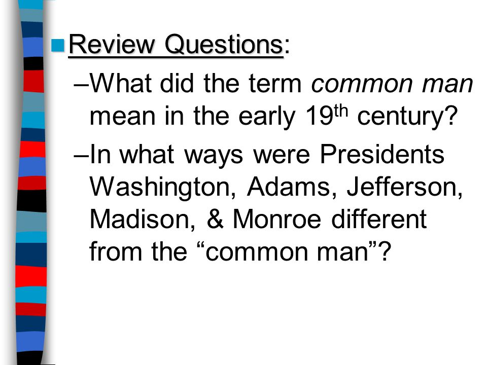 Review Questions: What did the term common man mean in the early 19th century