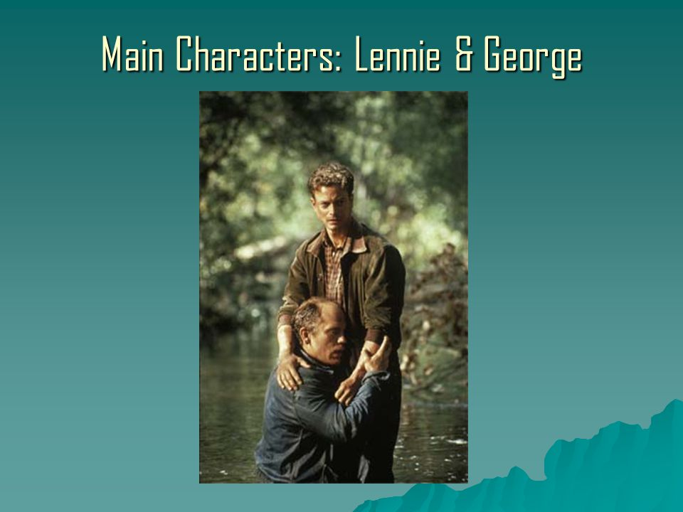 Main Characters: Lennie & George