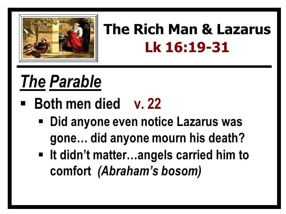 The Parable Both men died v. 22 The Rich Man & Lazarus Lk 16:19-31