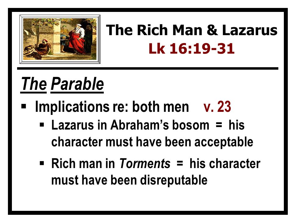 The Parable Implications re: both men v. 23 The Rich Man & Lazarus