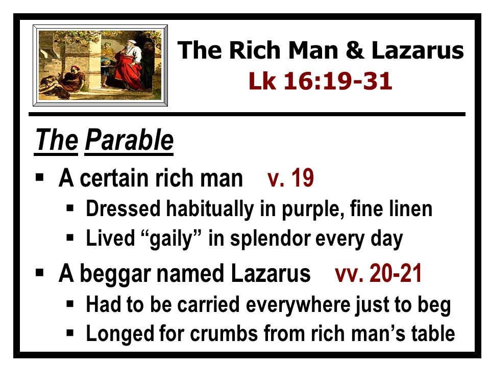 The Parable A certain rich man v. 19 A beggar named Lazarus vv. 20-21