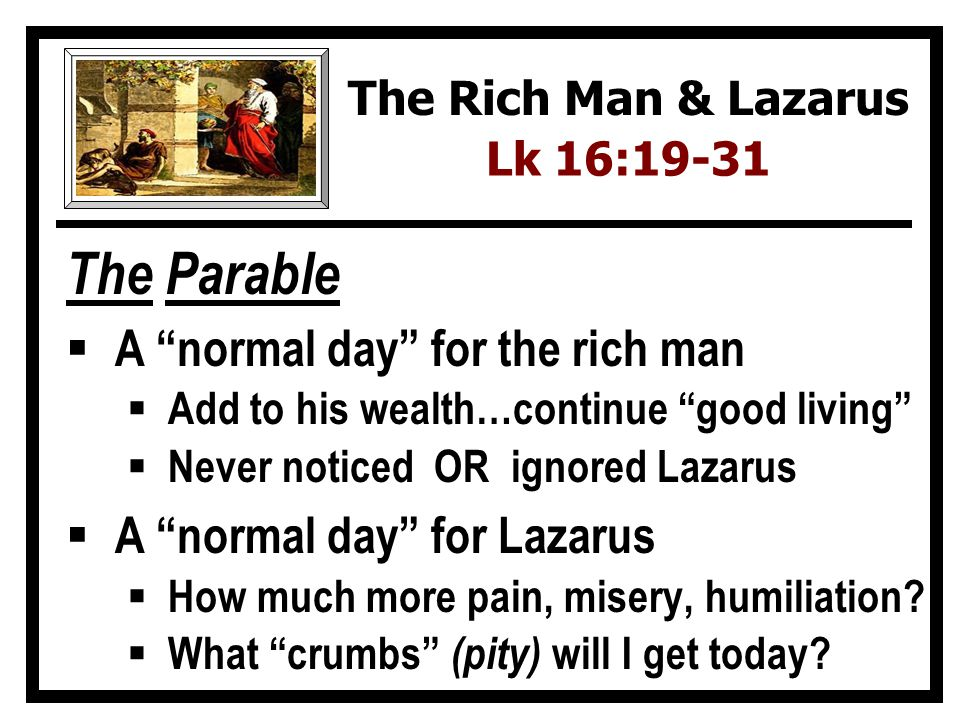 The Parable A normal day for the rich man A normal day for Lazarus