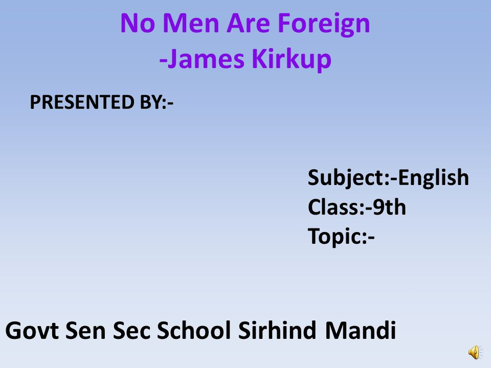 No Men Are Foreign -James Kirkup