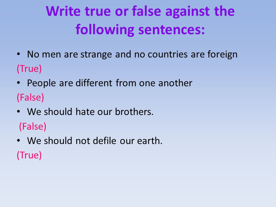 Write true or false against the following sentences: