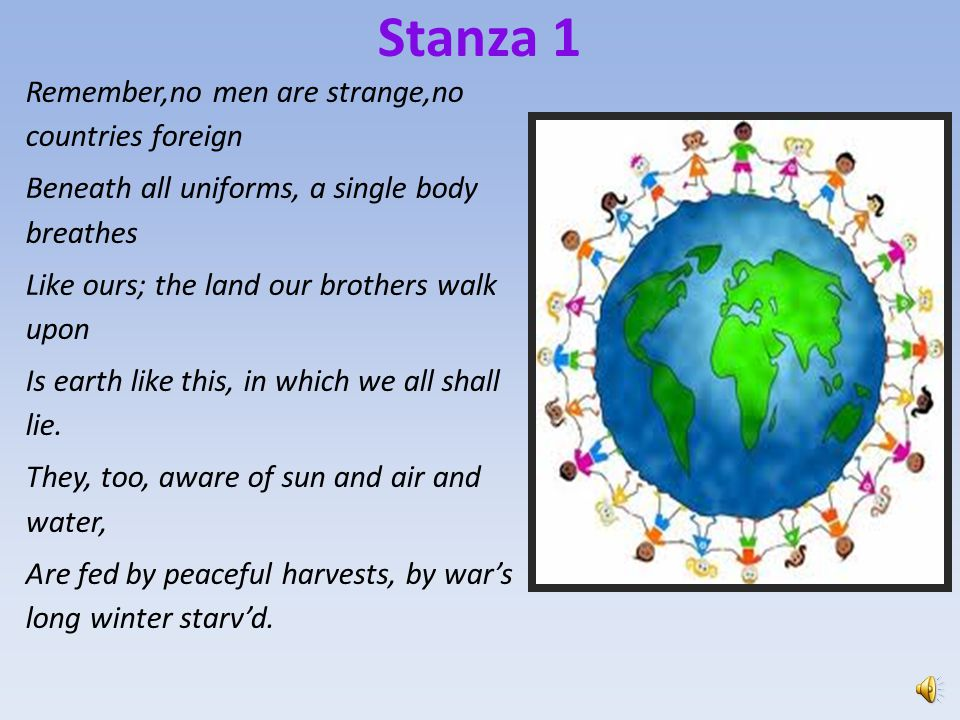 Stanza 1 Remember,no men are strange,no countries foreign