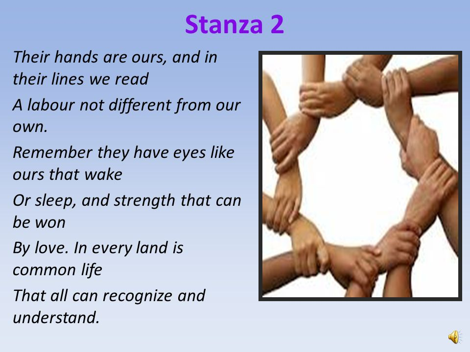 Stanza 2 Their hands are ours, and in their lines we read