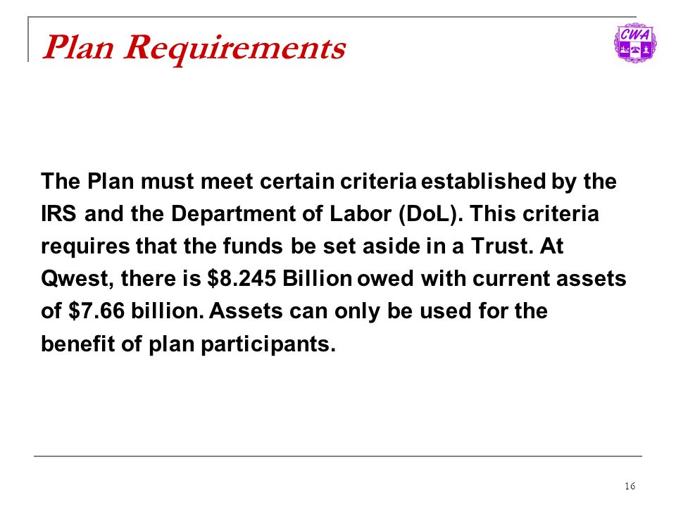 Plan Requirements The Plan must meet certain criteria established by the. IRS and the Department of Labor (DoL). This criteria.