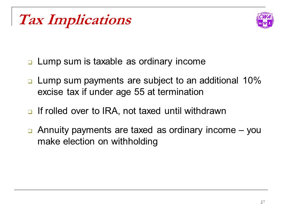 Tax Implications Lump sum is taxable as ordinary income