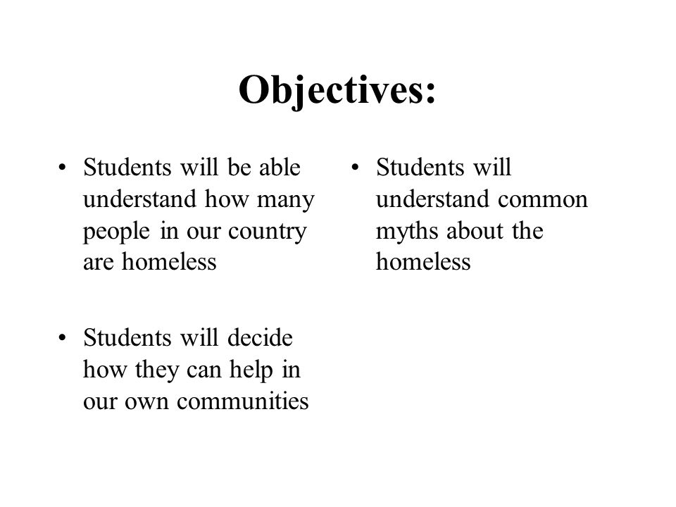 Objectives: Students will be able understand how many people in our country are homeless.