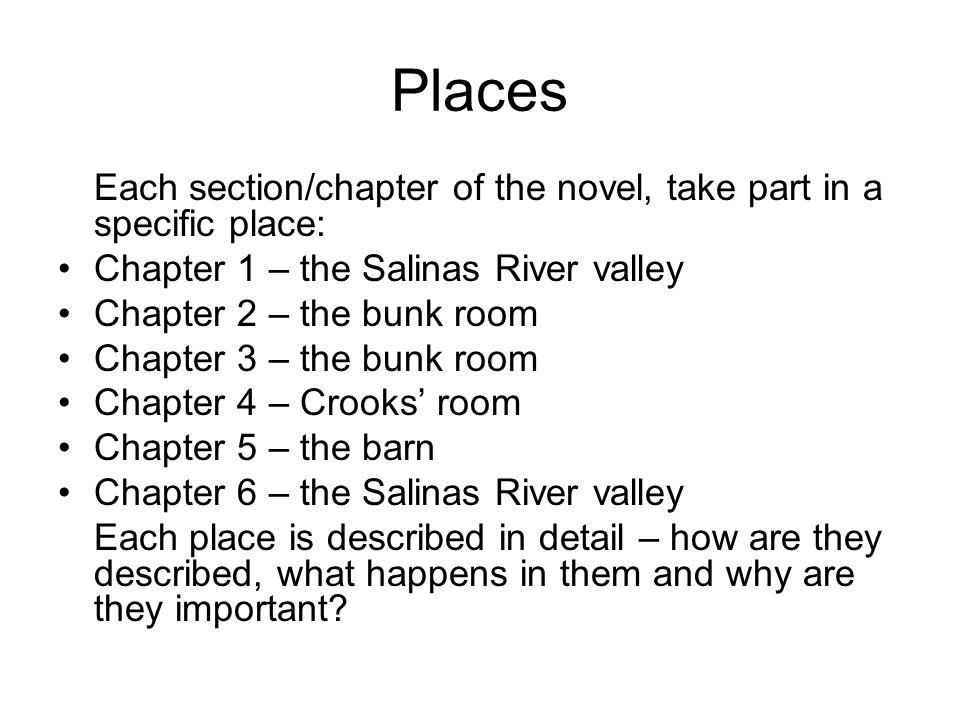 Places Each section/chapter of the novel, take part in a specific place: Chapter 1 – the Salinas River valley.
