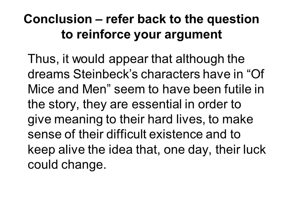 Conclusion – refer back to the question to reinforce your argument