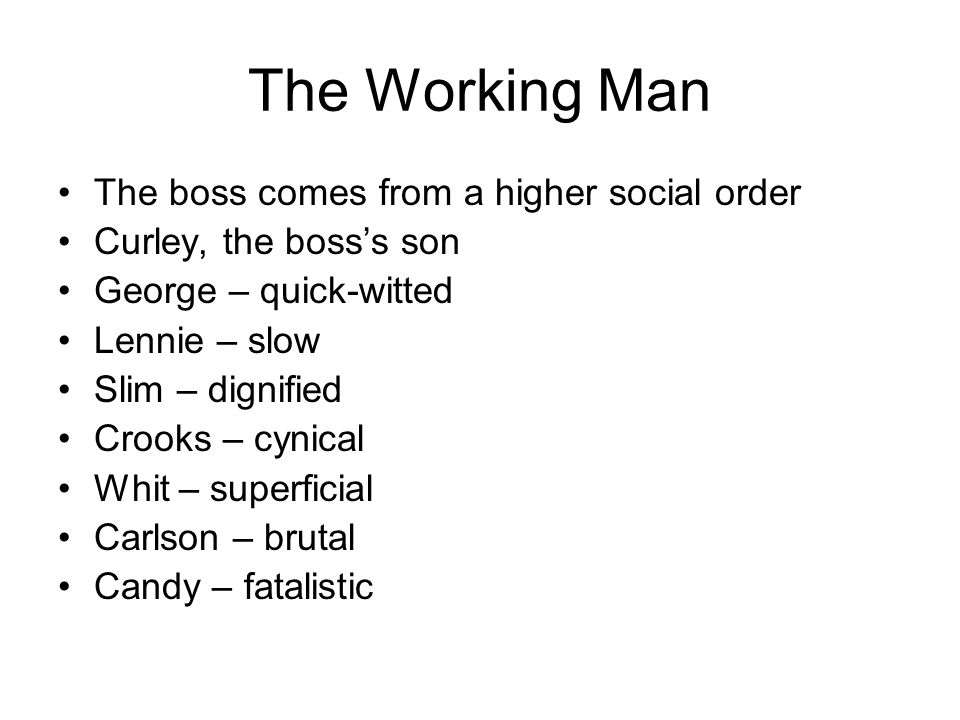 The Working Man The boss comes from a higher social order