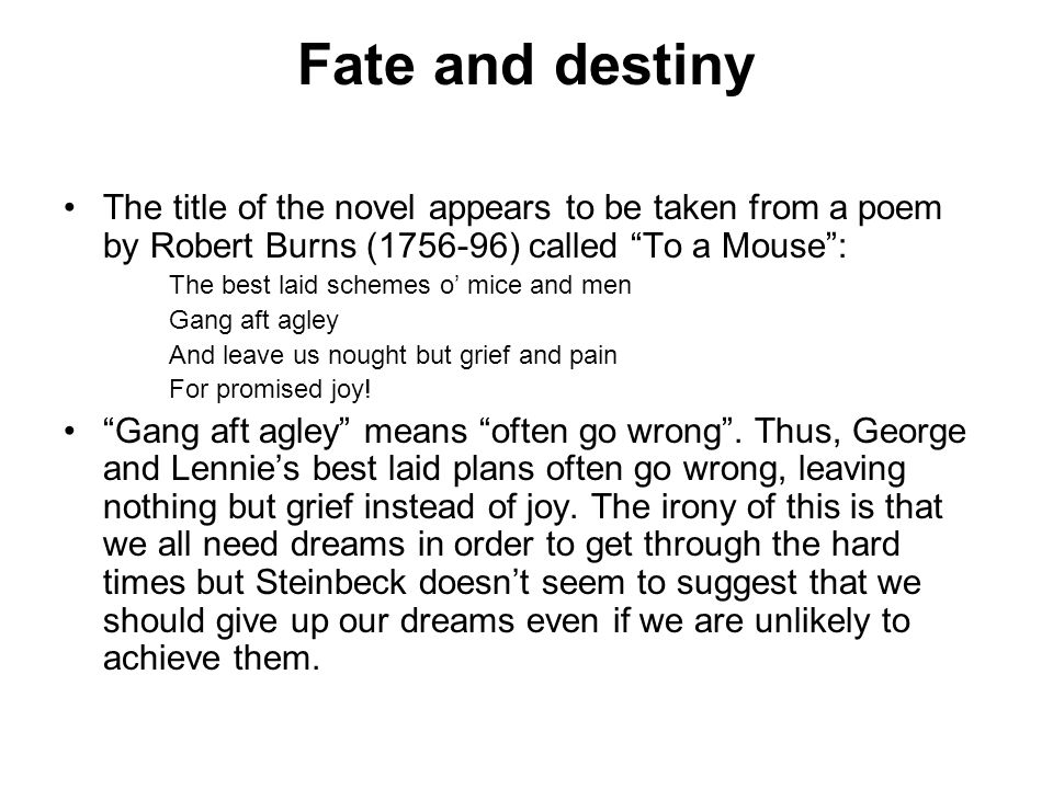 Fate and destiny The title of the novel appears to be taken from a poem by Robert Burns (1756-96) called To a Mouse :